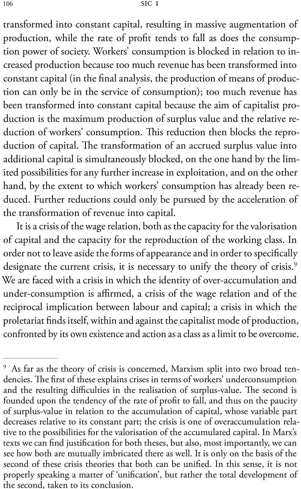 can only be in the service of consumption); too much revenue has been transformed into constant capital because the aim of capitalist production is the maximum production of surplus value and the