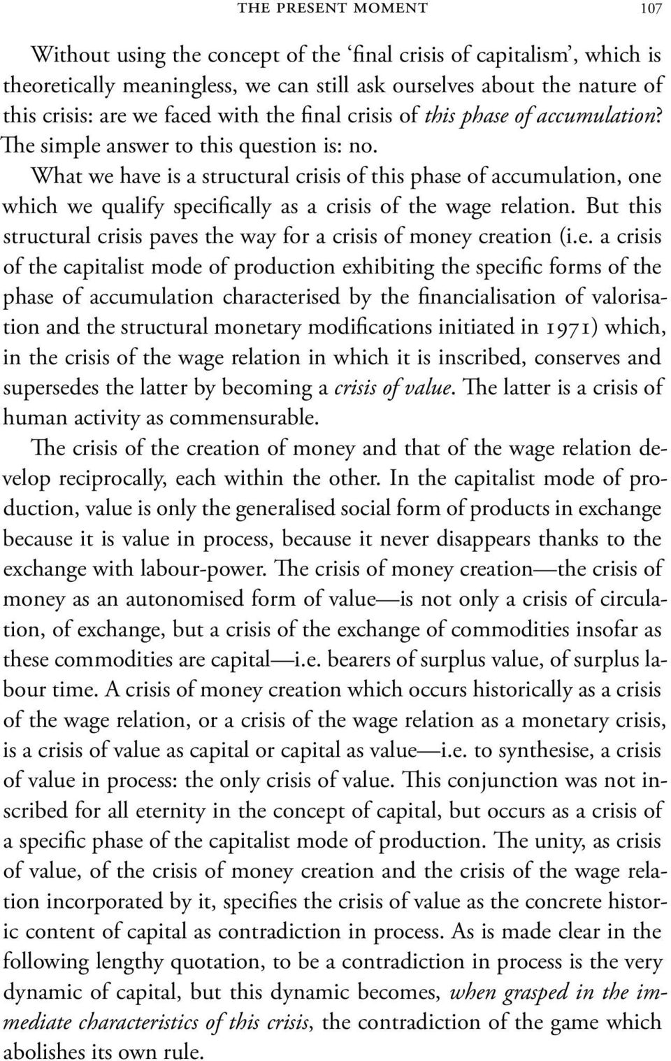 What we have is a structural crisis of this phase of accumulation, one which we qualify specifically as a crisis of the wage relation.