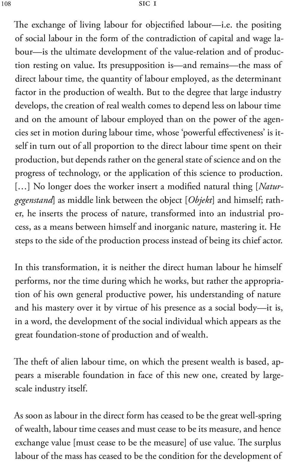 But to the degree that large industry develops, the creation of real wealth comes to depend less on labour time and on the amount of labour employed than on the power of the agencies set in motion