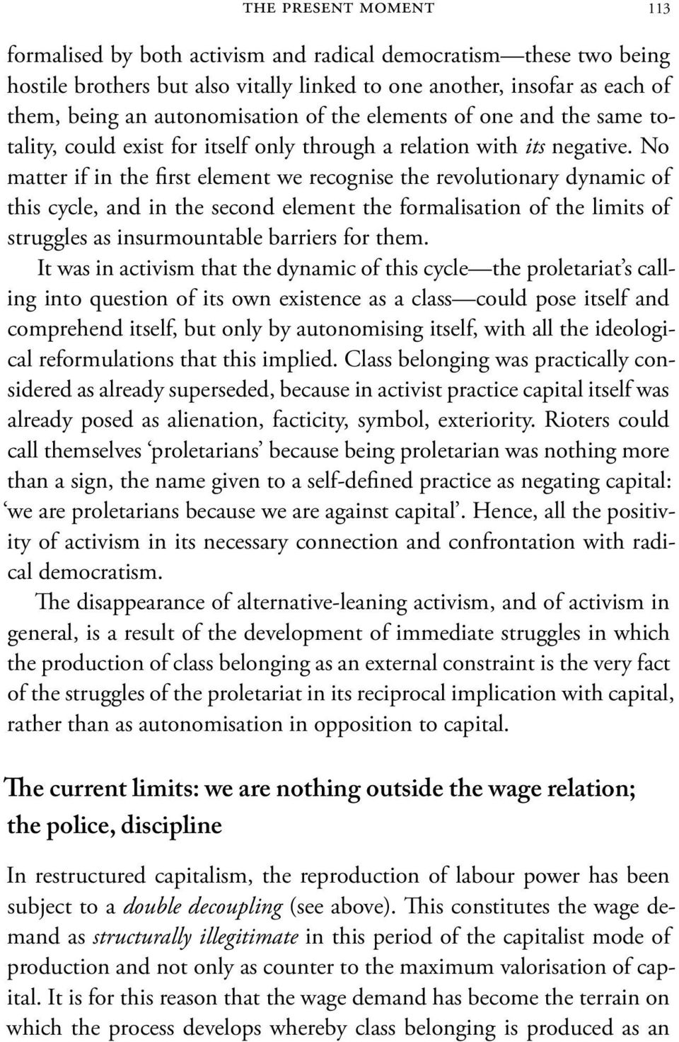 No matter if in the first element we recognise the revolutionary dynamic of this cycle, and in the second element the formalisation of the limits of struggles as insurmountable barriers for them.