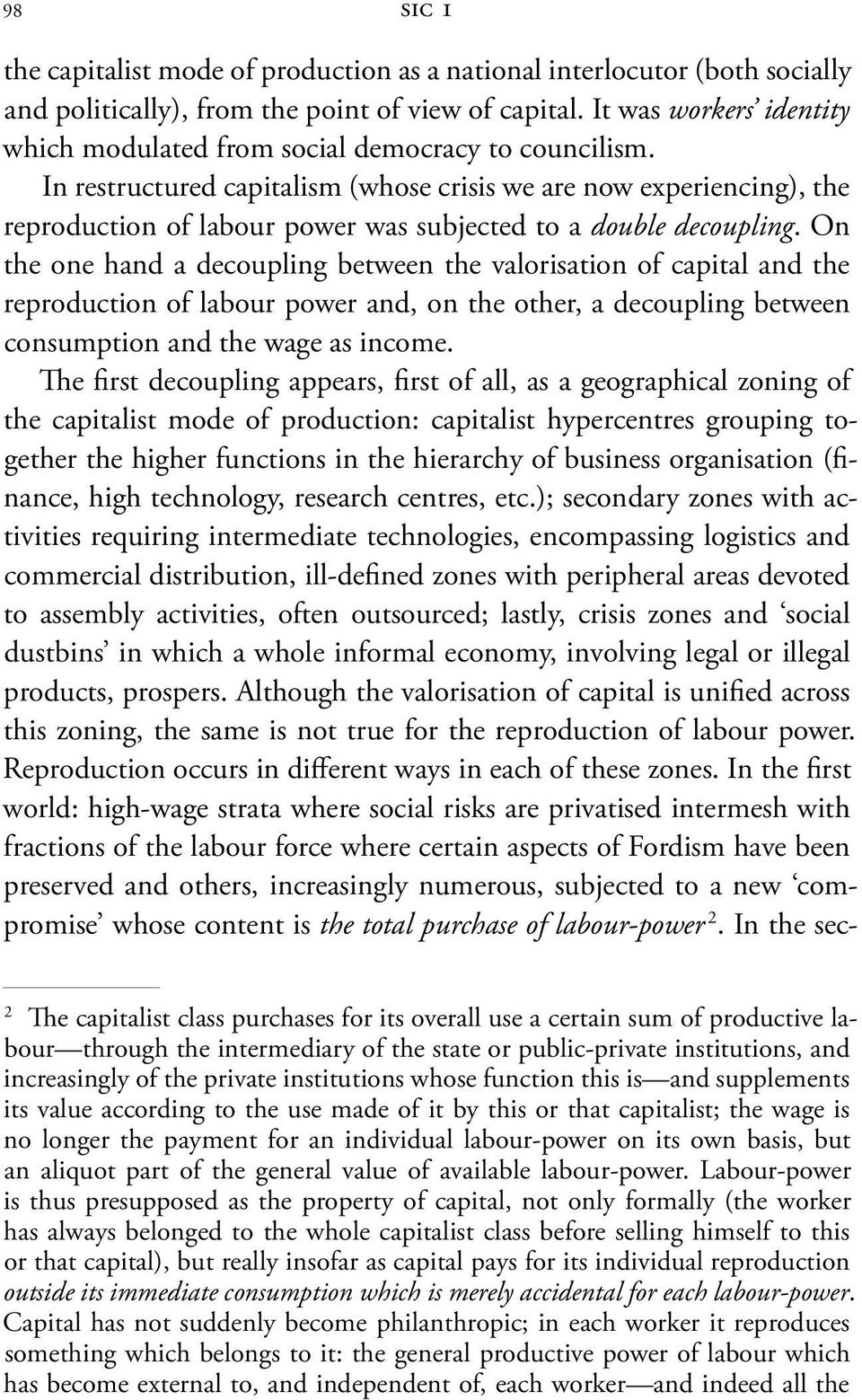 In restructured capitalism (whose crisis we are now experiencing), the reproduction of labour power was subjected to a double decoupling.