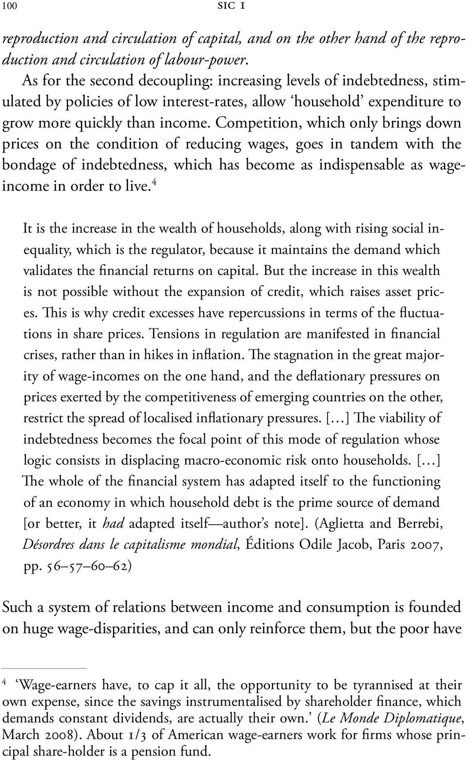 Competition, which only brings down prices on the condition of reducing wages, goes in tandem with the bondage of indebtedness, which has become as indispensable as wageincome in order to live.