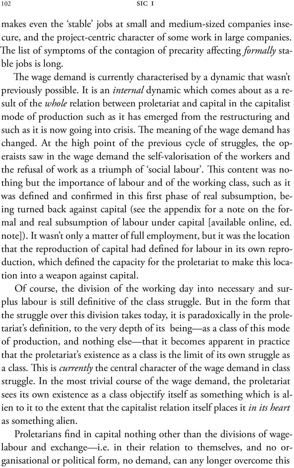 It is an internal dynamic which comes about as a result of the whole relation between proletariat and capital in the cap italist mode of production such as it has emerged from the restructuring and
