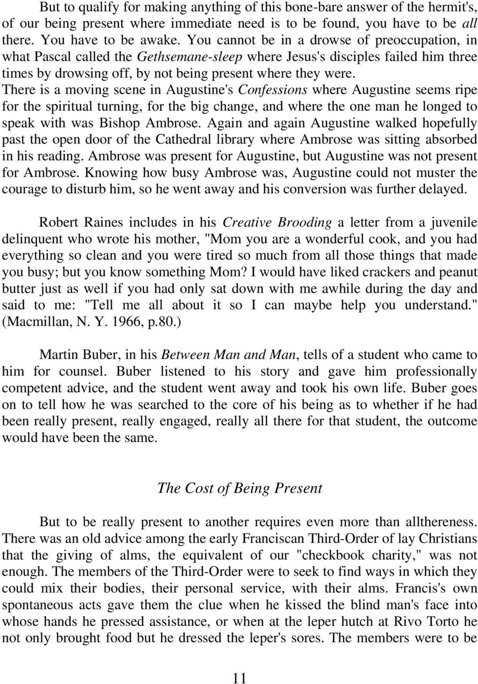 There is a moving scene in Augustine's Confessions where Augustine seems ripe for the spiritual turning, for the big change, and where the one man he longed to speak with was Bishop Ambrose.