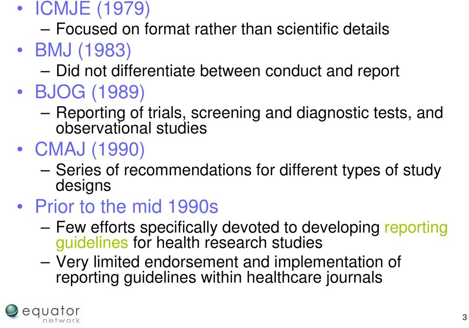 recommendations for different types of study designs Prior to the mid 1990s Few efforts specifically devoted to developing