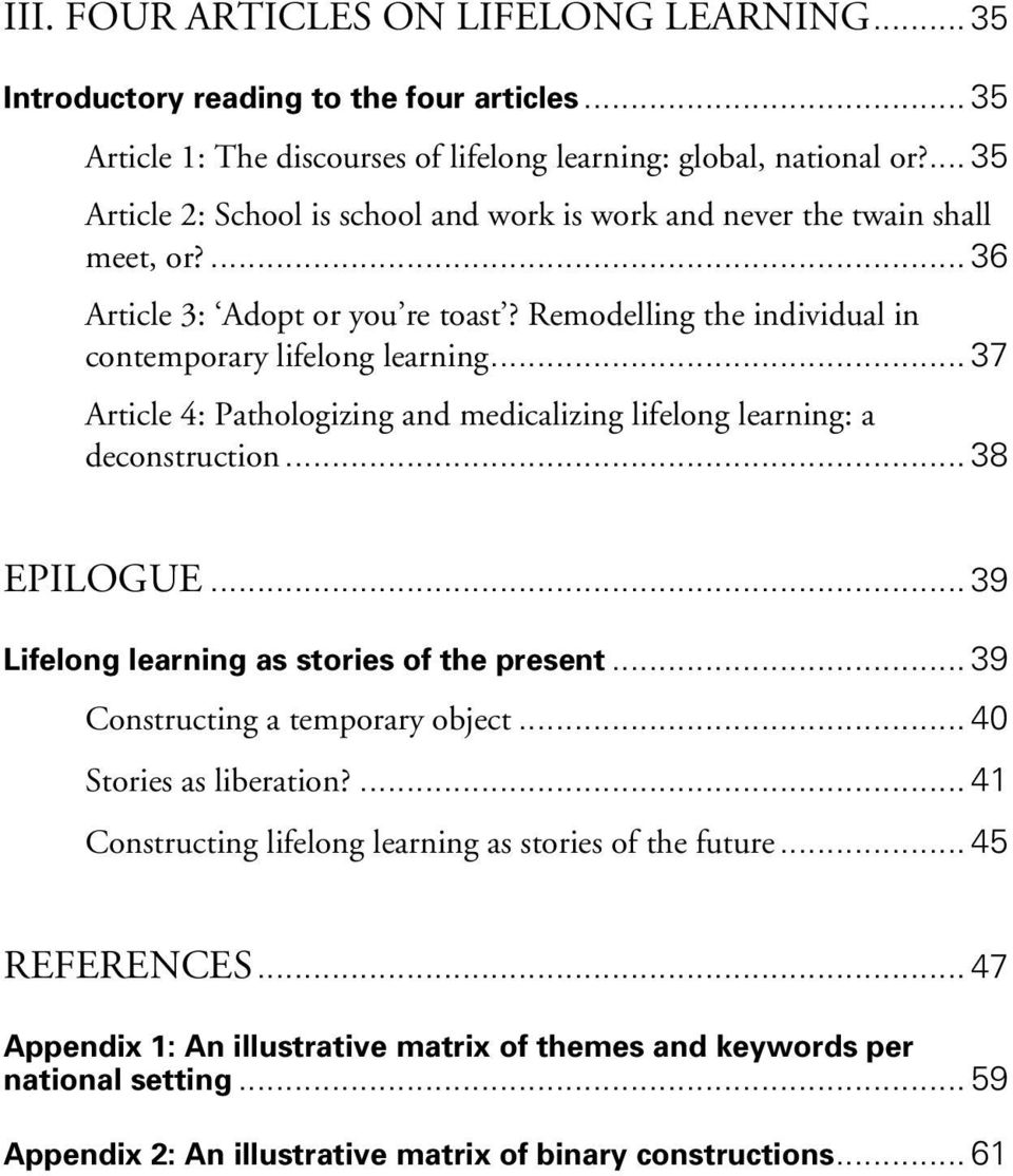 .. 37 Article 4: Pathologizing and medicalizing lifelong learning: a deconstruction... 38 EPILOGUE... 39 Lifelong learning as stories of the present... 39 Constructing a temporary object.