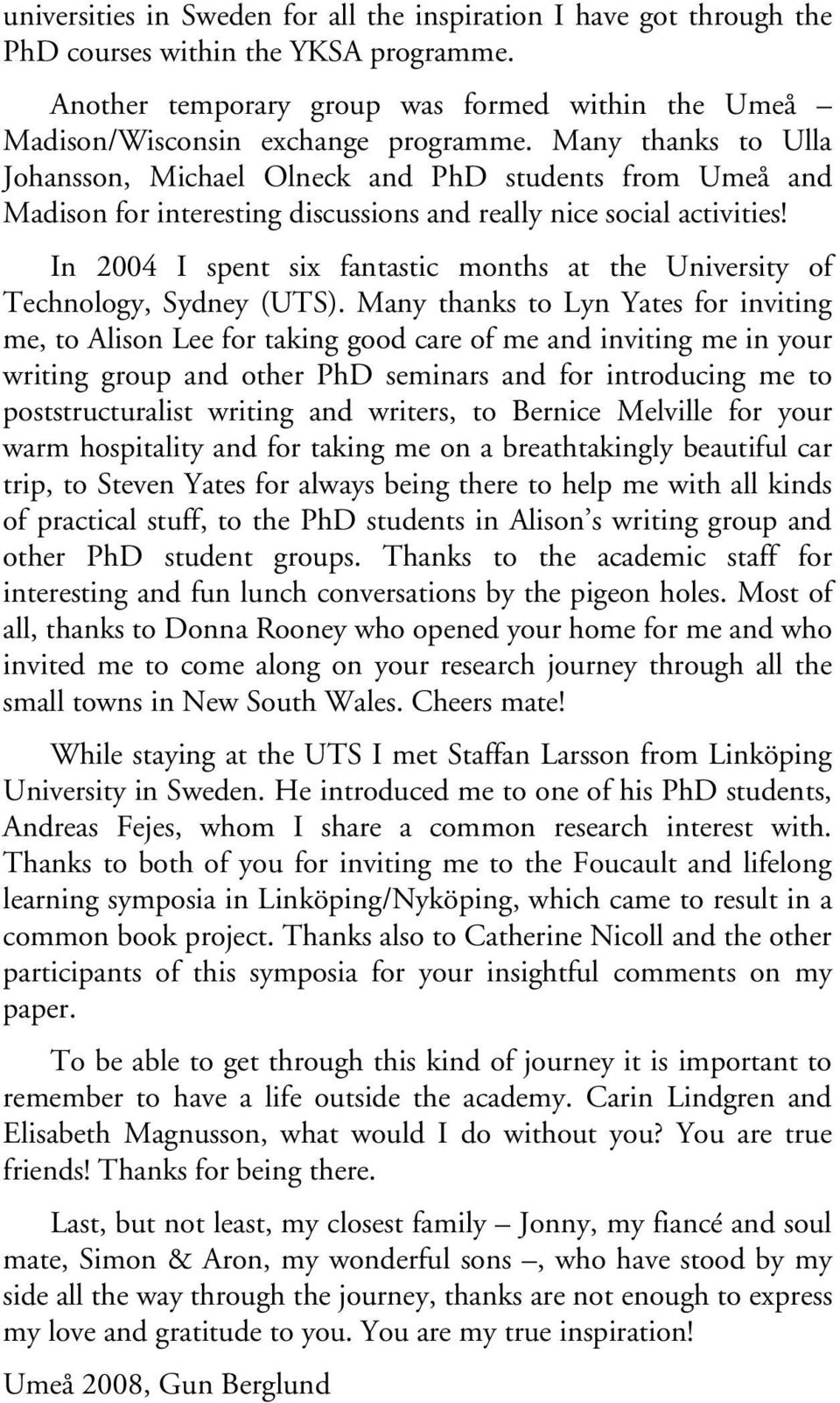 In 2004 I spent six fantastic months at the University of Technology, Sydney (UTS).