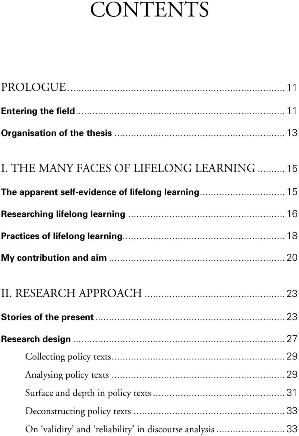 .. 18 My contribution and aim... 20 II. RESEARCH APPROACH... 23 Stories of the present... 23 Research design... 27 Collecting policy texts.