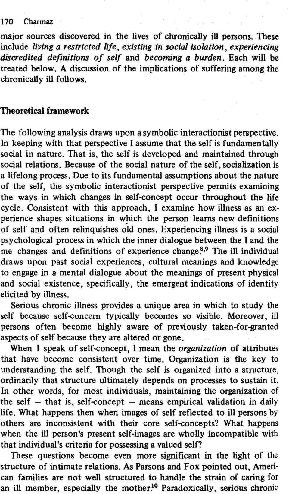 A discussion of the implications of suffering among the chronically ill follows. Theoretical framework The following analysis draws upon a symbolic interactionist perspective.