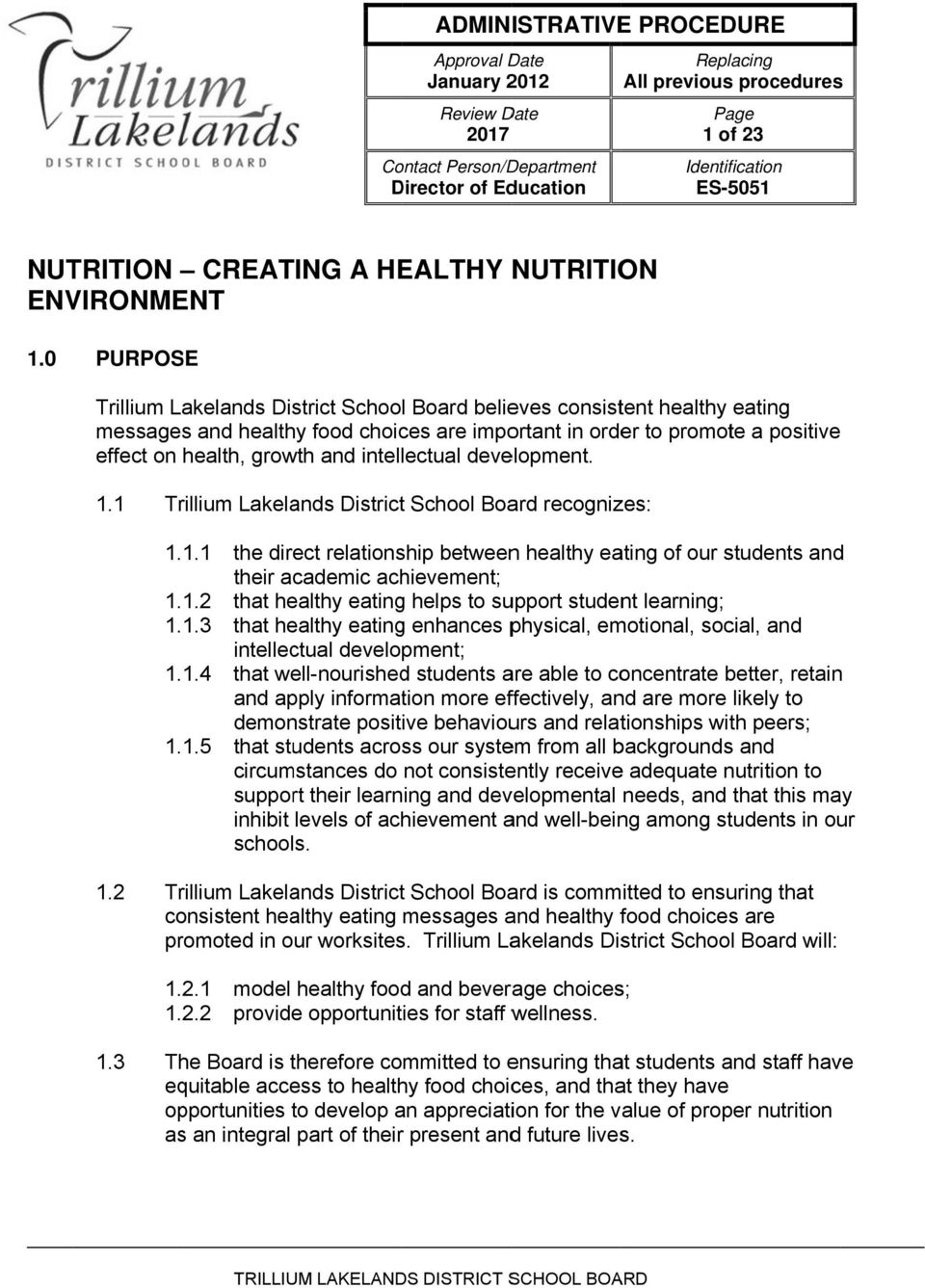0 PURPOSE Trillium Lakelands District School Board believes consistent healthy eating messagess and healthy food choices are important in order to promote a positive effect on health, growth and