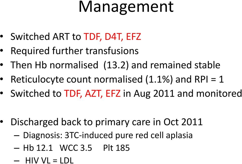 1%) and RPI = 1 Switched to TDF, AZT, EFZ in Aug 2011 and monitored Discharged back