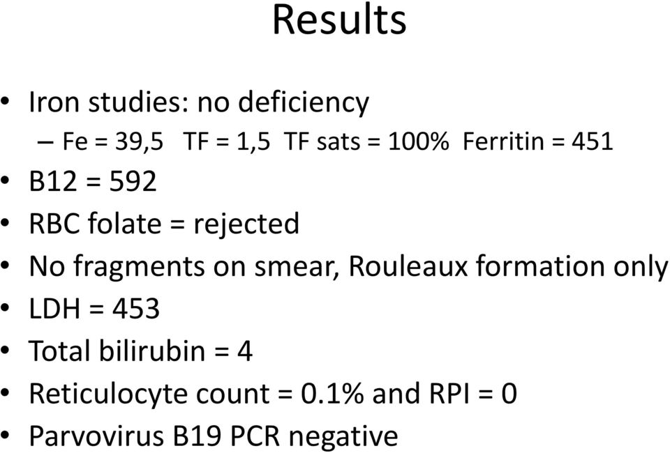 on smear, Rouleaux formation only LDH = 453 Total bilirubin = 4