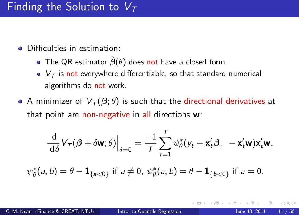 A minimizer of V T (β; θ) is such that the directional derivatives at that point are non-negative in all directions w: d dδ V T (β