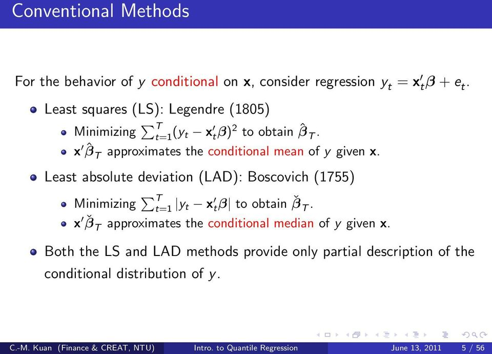 Least absolute deviation (LAD): Boscovich (1755) Minimizing T t=1 y t x tβ to obtain ˇβ T.