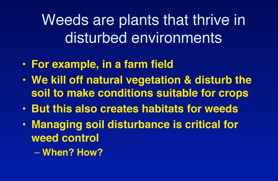 We kill off natural vegetation & disturb the soil to make conditions
