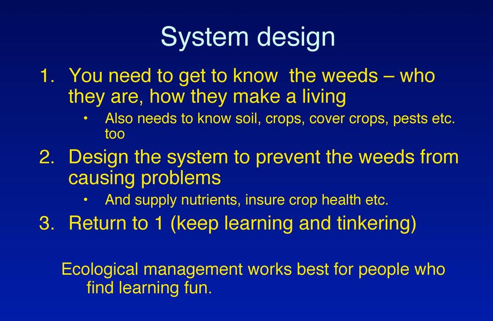 Design the system to prevent the weeds from causing problems!