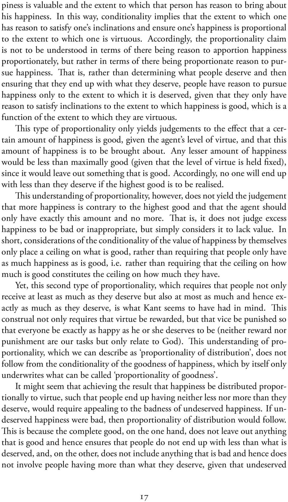 Accordingly, the proportionality claim is not to be understood in terms of there being reason to apportion happiness proportionately, but rather in terms of there being proportionate reason to pursue