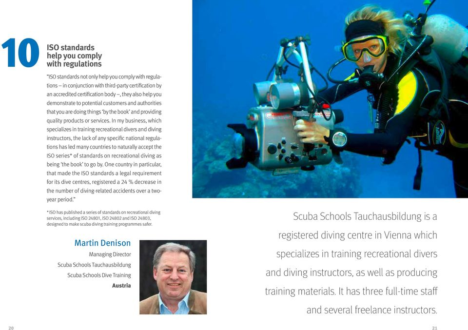 In my business, which specializes in training recreational divers and diving instructors, the lack of any specific national regulations has led many countries to naturally accept the ISO series* of