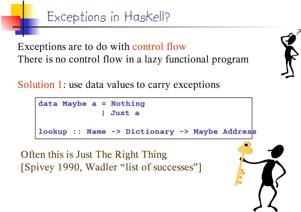 functional program Solution 1: use data values to carry exceptions data Maybe