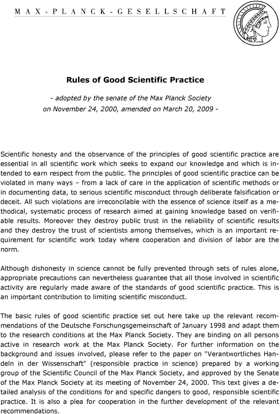 The principles of good scientific practice can be violated in many ways from a lack of care in the application of scientific methods or in documenting data, to serious scientific misconduct through