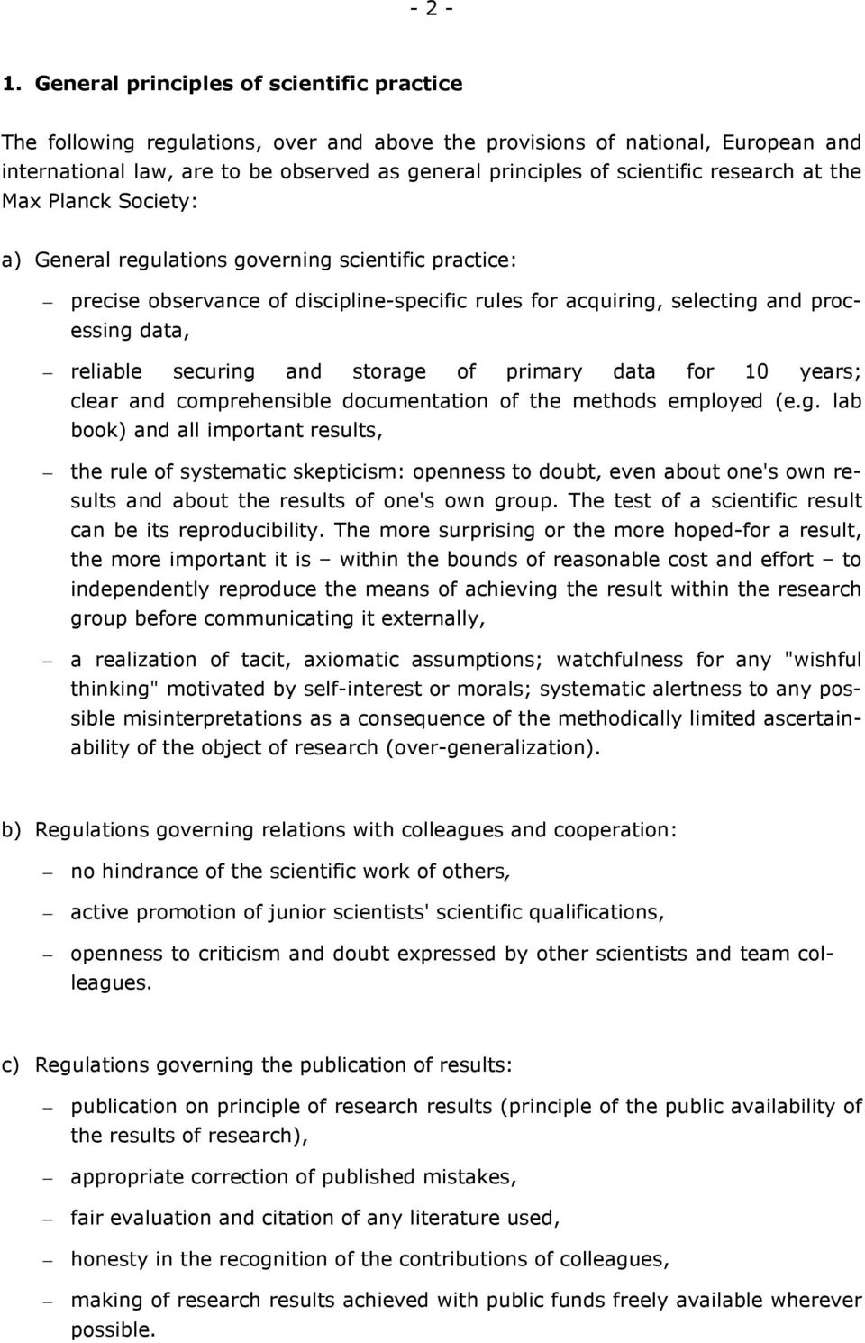 research at the Max Planck Society: a) General regulations governing scientific practice: precise observance of discipline-specific rules for acquiring, selecting and processing data, reliable