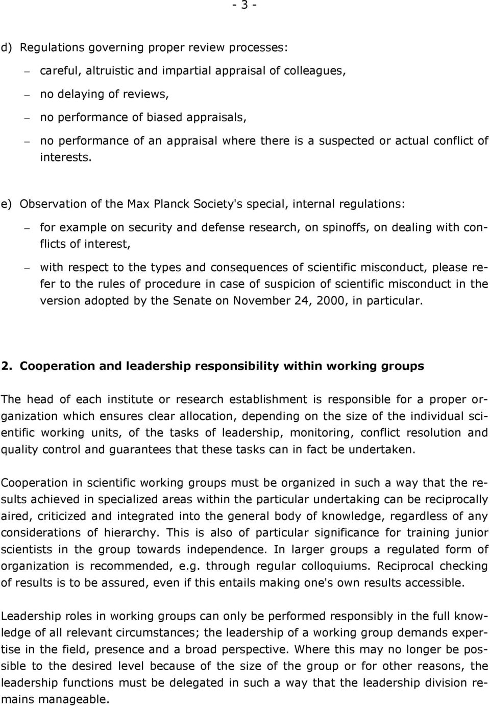 e) Observation of the Max Planck Society's special, internal regulations: for example on security and defense research, on spinoffs, on dealing with conflicts of interest, with respect to the types