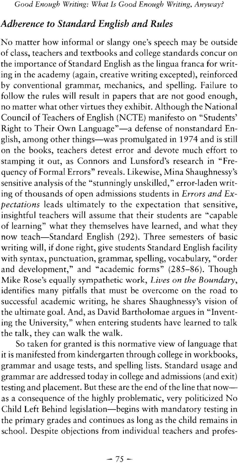 English as the lingua franca for writing in the academy (again, creative writing excepted), reinforced by conventional grammar, mechanics, and spelling.