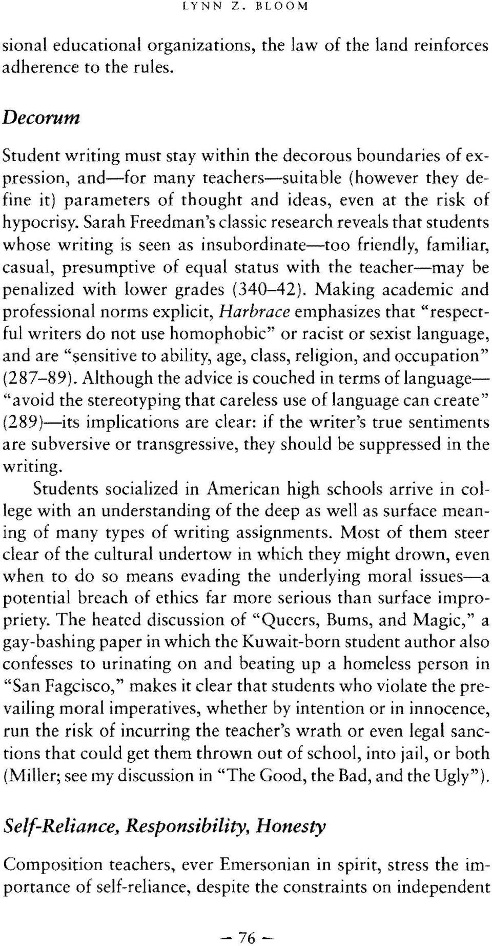 Sarah Freedman's classic research reveals that students whose writing is seen as insubordinate-too friendly, familiar, casual, presumptive of equal status with the teacher-may be penalized with lower