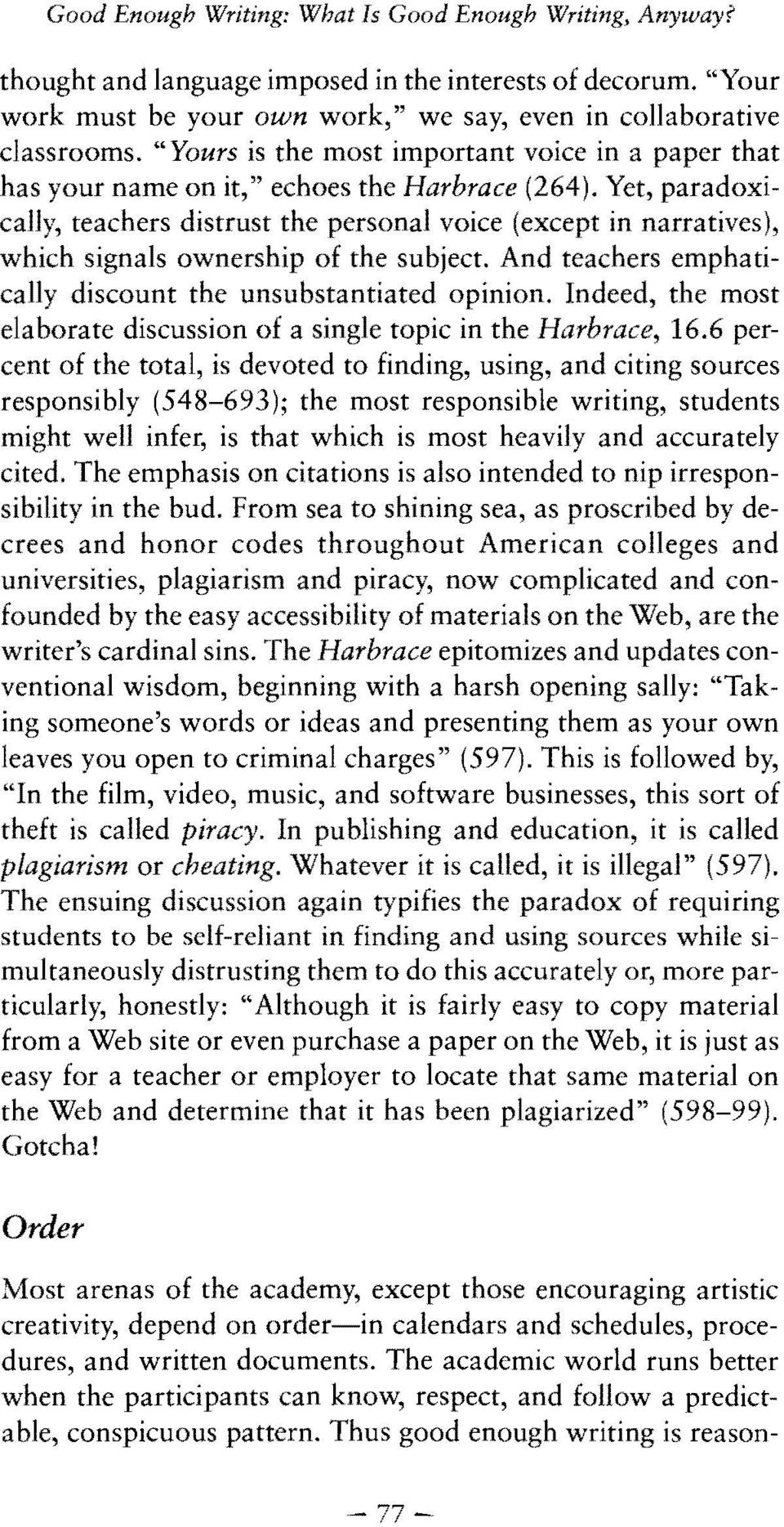 Yet, paradoxically, teachers distrust the personal voice (except in narratives), which signals ownership of the subject. And teachers emphatically discount the unsubstantiated opinion.