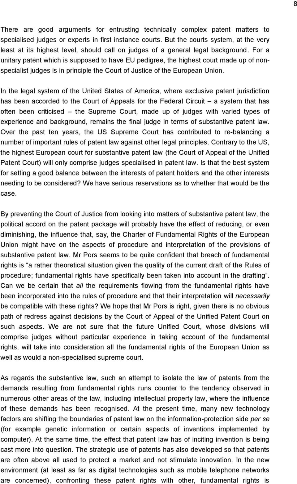 For a unitary patent which is supposed to have EU pedigree, the highest court made up of nonspecialist judges is in principle the Court of Justice of the European Union.