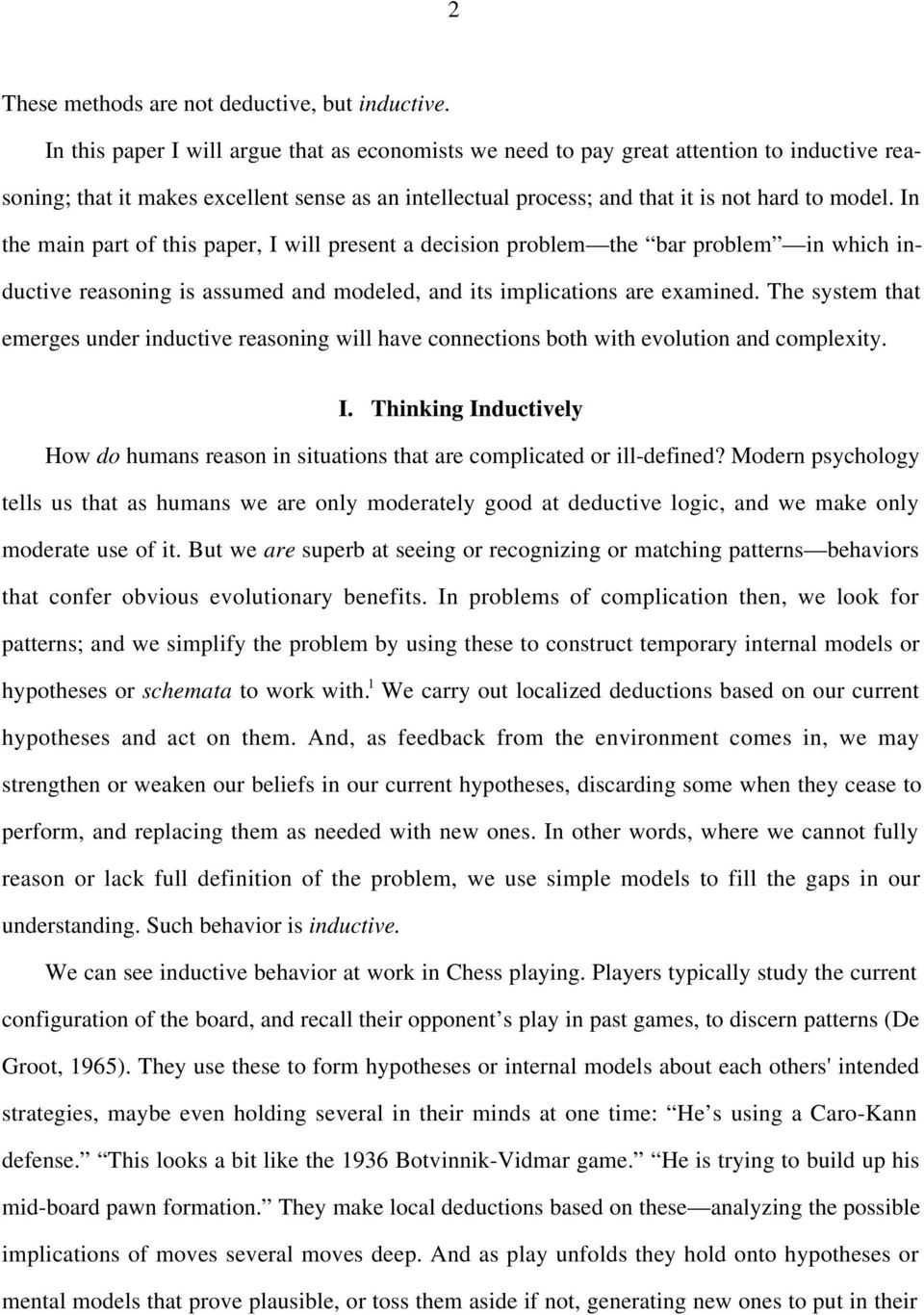 In the main part of this paper, I will present a decision problem the bar problem in which inductive reasoning is assumed and modeled, and its implications are examined.