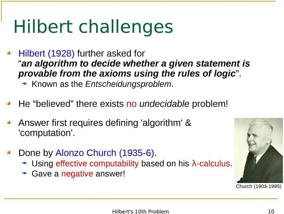 He believed there exists no undecidable problem! Answer first requires defining 'algorithm' & 'computation'.
