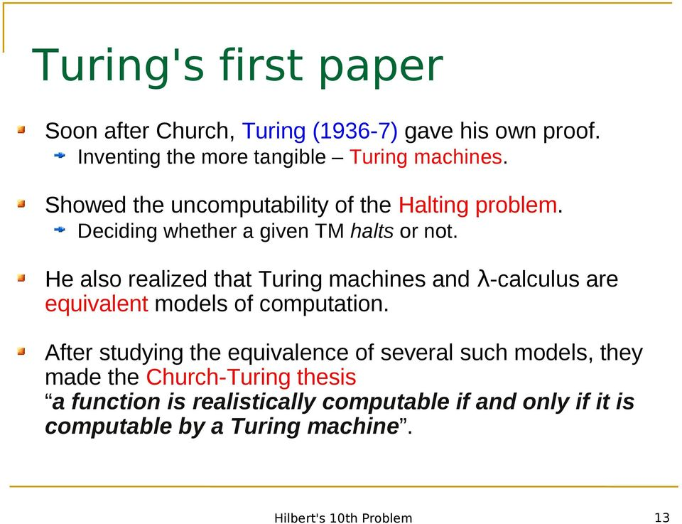 He also realized that Turing machines and λ-calculus are equivalent models of computation.