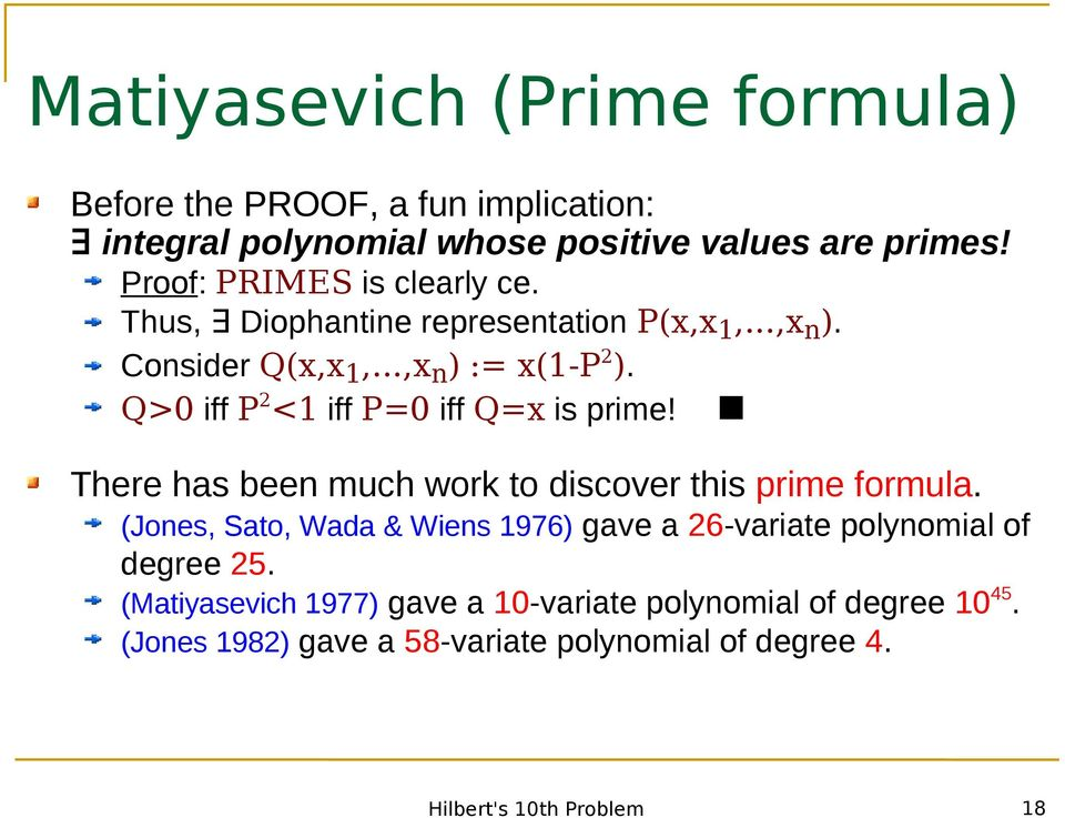 Q>0 iff P 2 <1 iff P=0 iff Q=x is prime! There has been much work to discover this prime formula.