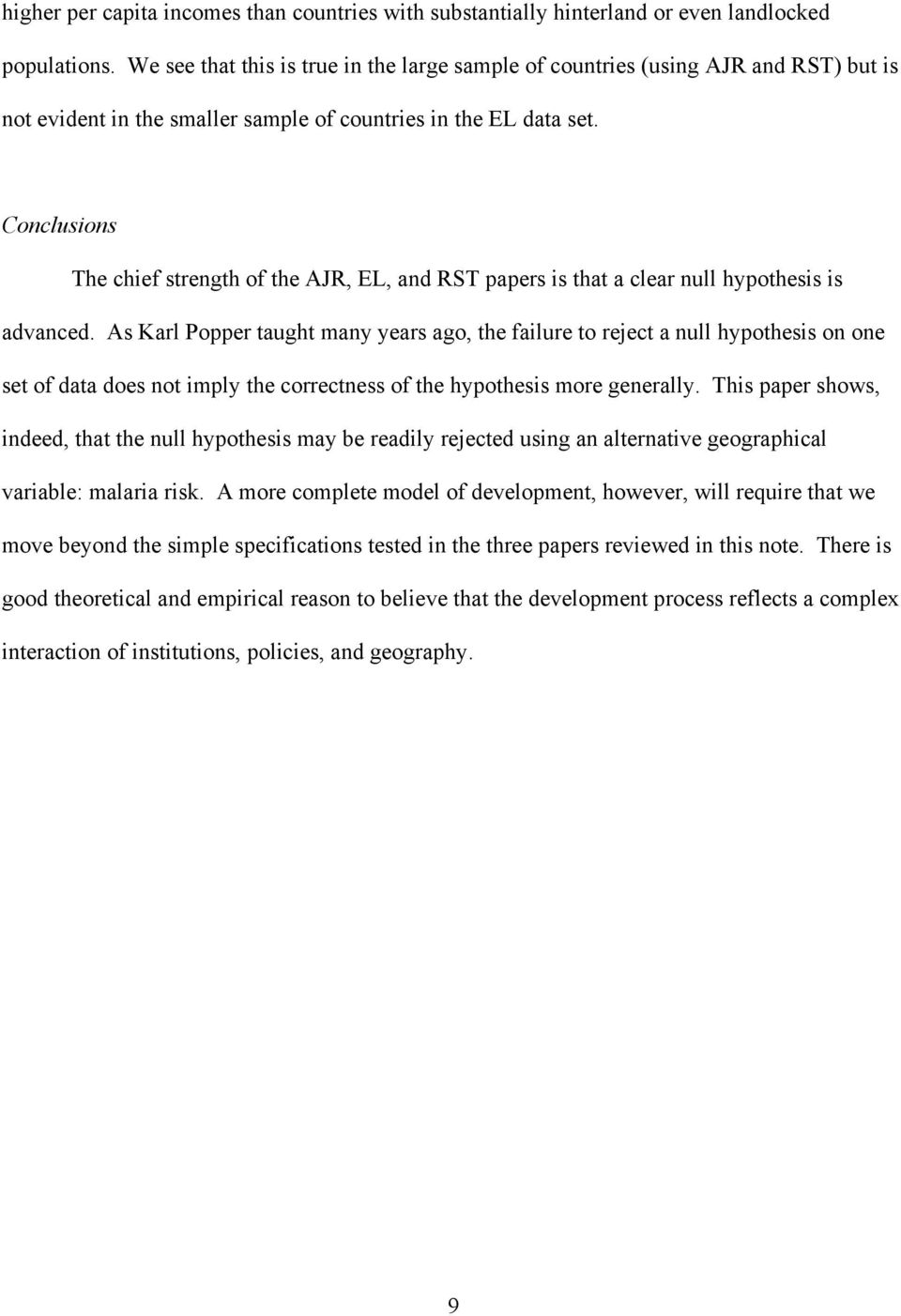 Conclusions The chief strength of the AJR, EL, and RST papers is that a clear null hypothesis is advanced.