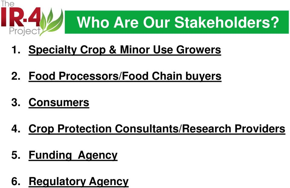 Food Processors/Food Chain buyers 3. Consumers 4.