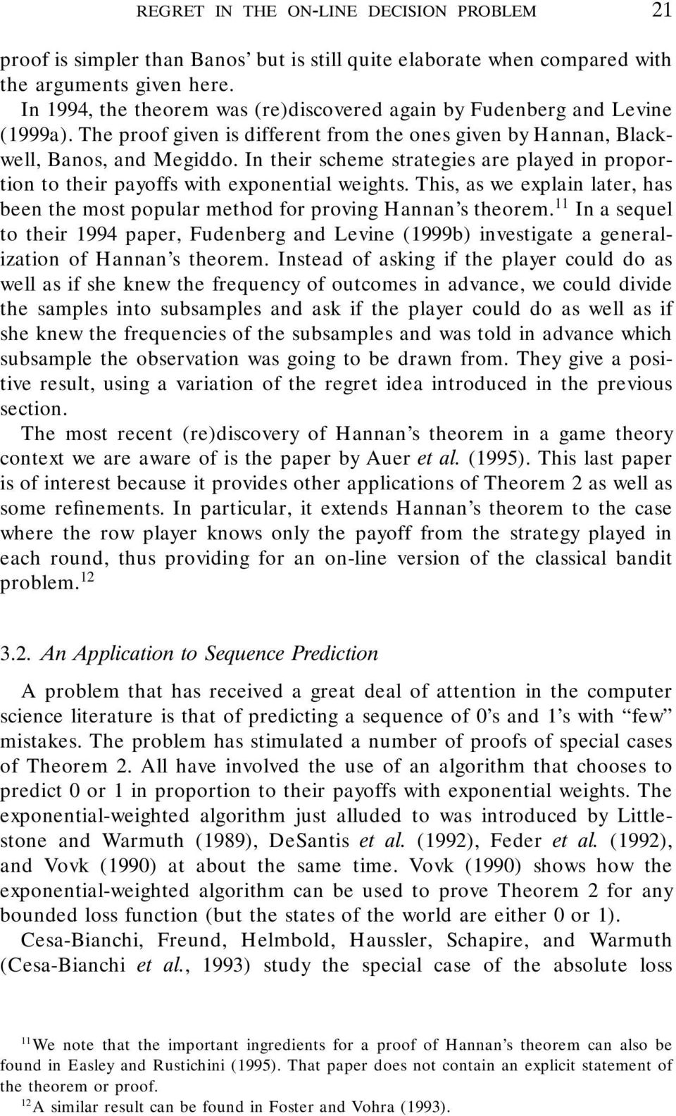 In their scheme strategies are played in proportion to their payoffs with exponential weights. his, as we explain later, has been the most popular method for proving Hannan s theorem.