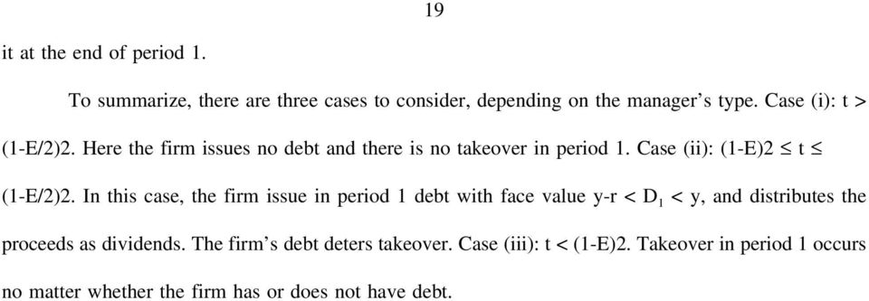 In this case, the firm issue in period 1 debt with face value y-r < D 1 < y, and distributes the proceeds as dividends.