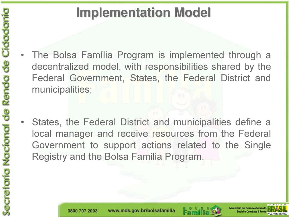 States, the Federal District and municipalities define a local manager and receive resources from