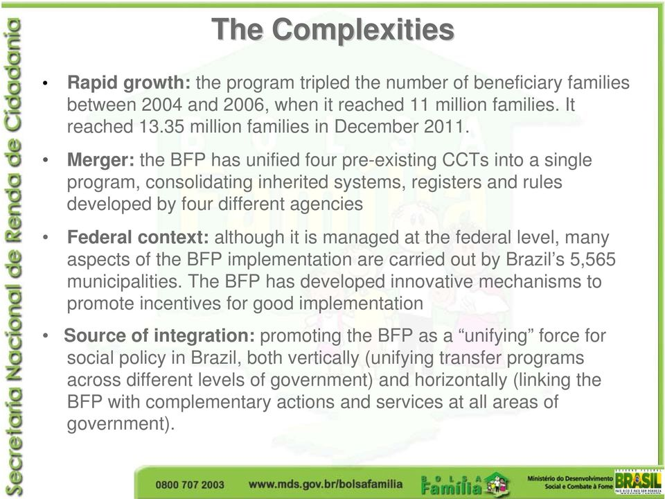 managed at the federal level, many aspects of the BFP implementation are carried out by Brazil s 5,565 municipalities.