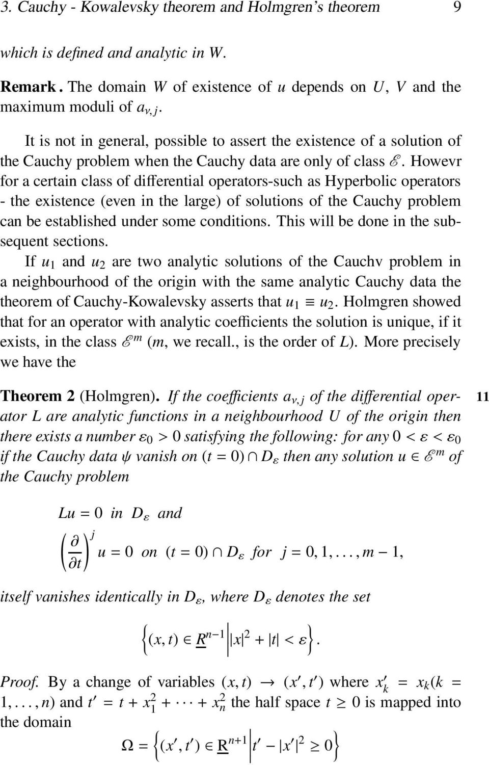 Howevr for a certain class of differential operators-such as Hyperbolic operators - the existence (even in the large) of solutions of the Cauchy problem can be established under some conditions.