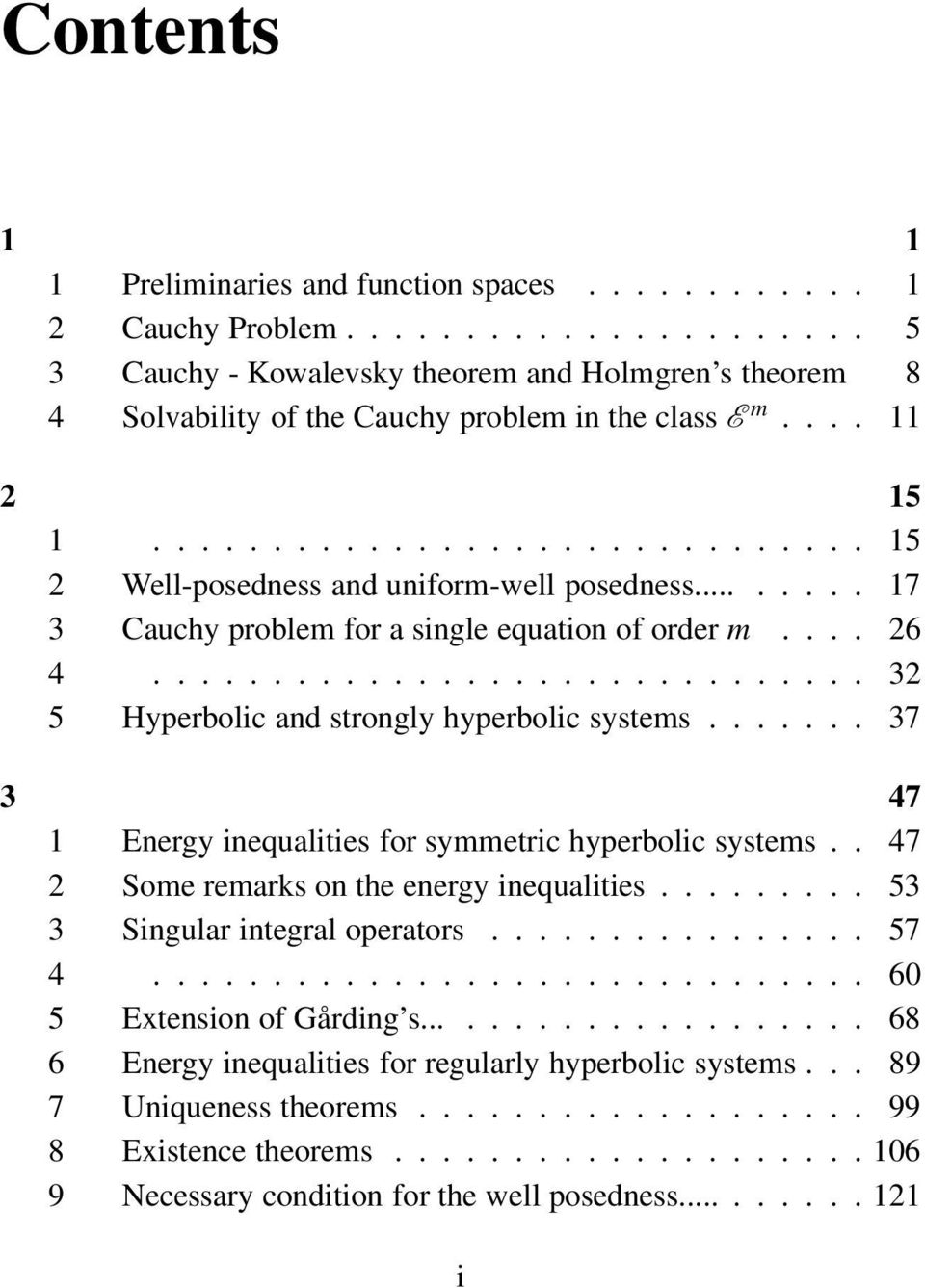 ............................. 32 5 Hyperbolic and strongly hyperbolic systems....... 37 3 47 1 Energy inequalities for symmetric hyperbolic systems.. 47 2 Some remarks on the energy inequalities.