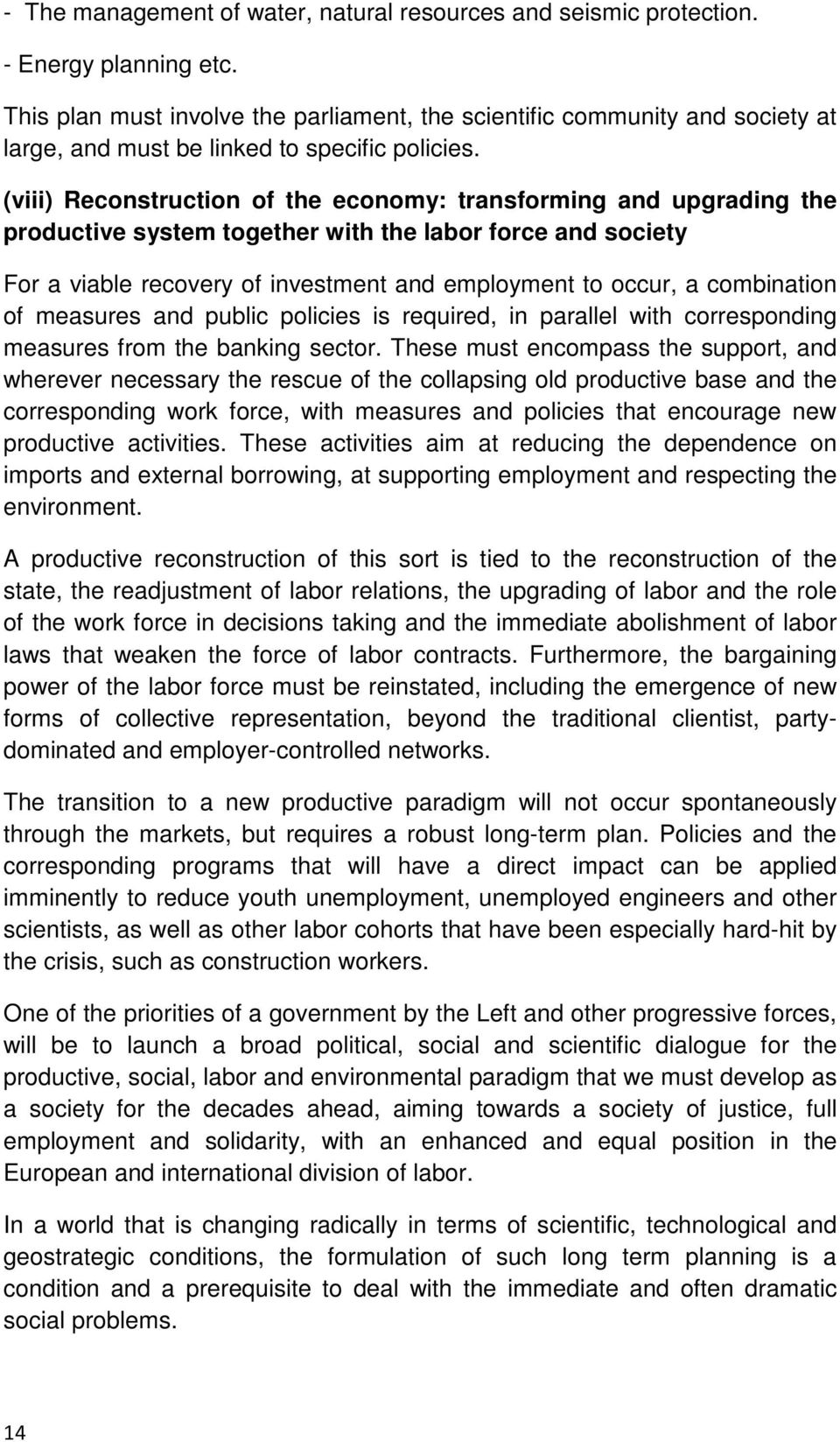 (viii) Reconstruction of the economy: transforming and upgrading the productive system together with the labor force and society For a viable recovery of investment and employment to occur, a