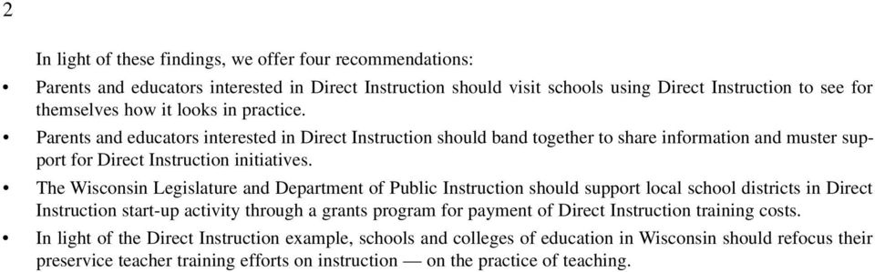 The Wisconsin Legislature and Department of Public Instruction should support local school districts in Direct Instruction start-up activity through a grants program for payment of Direct