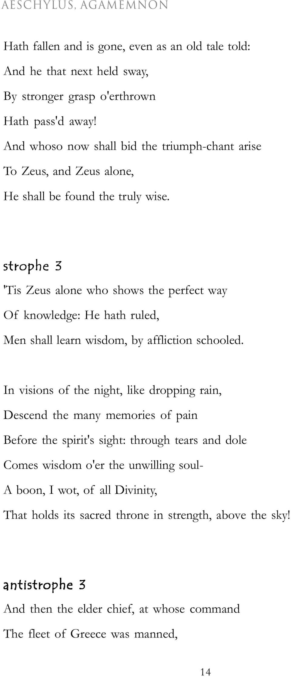 strophe 3 'Tis Zeus alone who shows the perfect way Of knowledge: He hath ruled, Men shall learn wisdom, by affliction schooled.