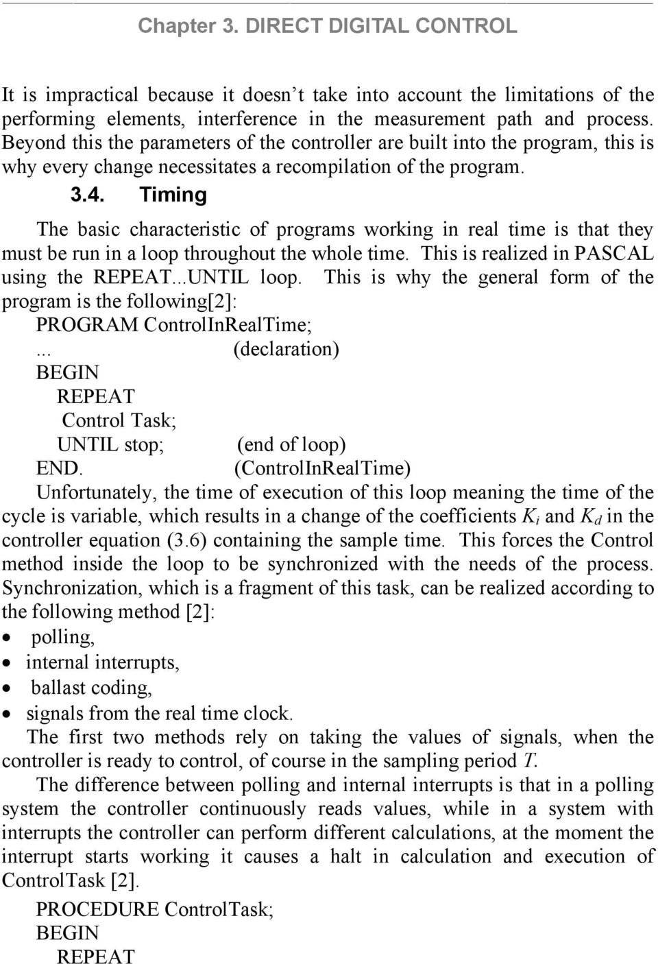 iming he basic characteristic of programs working in real time is that they must be run in a loop throughout the whole time. his is realized in PASCAL using the REPEA...UNIL loop.