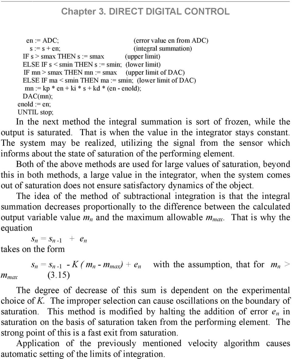 smax (upper limit of DAC) ELSE IF ma < smin HEN ma := smin; (lower limit of DAC) mn := kp * en + ki * s + kd * (en - enold); DAC(mn); enold := en; UNIL stop; In the next method the integral summation