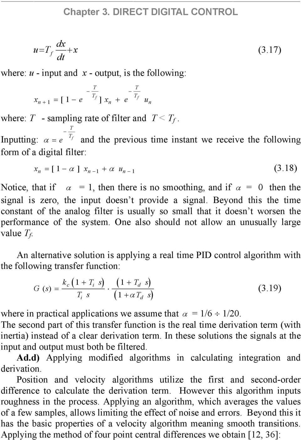8) Notice, that if α =, then there is no smoothing, and if α = 0 then the signal is zero, the input doesn t provide a signal.