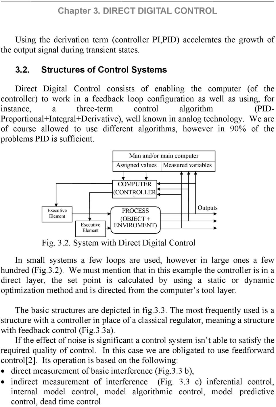 . Structures of Control Systems Direct Digital Control consists of enabling the computer (of the controller) to work in a feedback loop configuration as well as using, for instance, a three-term