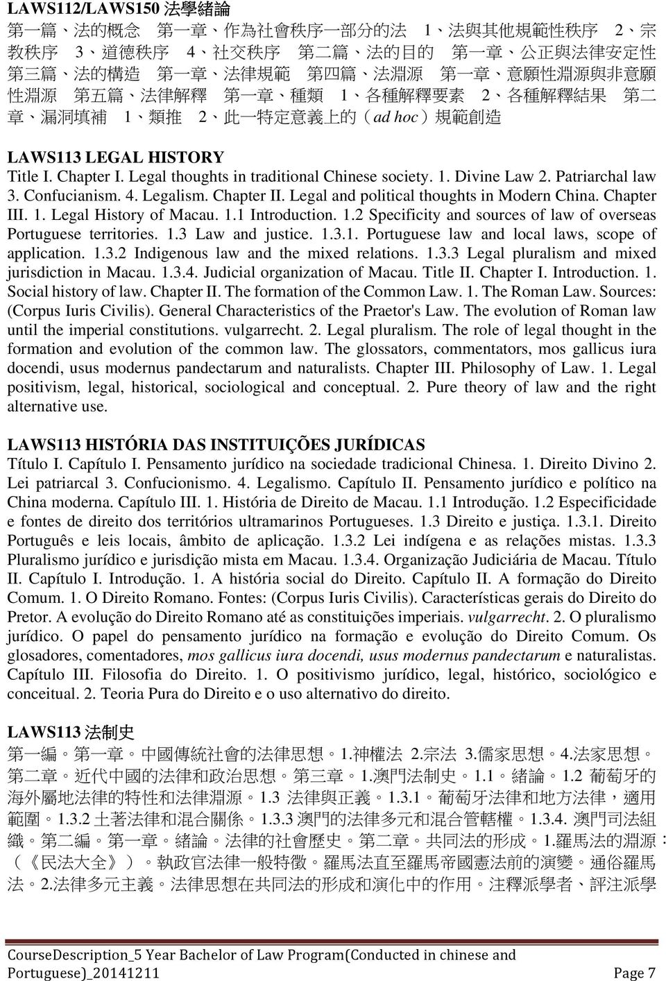 Legal thoughts in traditional Chinese society. 1. Divine Law 2. Patriarchal law 3. Confucianism. 4. Legalism. Chapter II. Legal and political thoughts in Modern China. Chapter III. 1. Legal History of Macau.